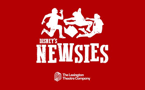 The Lexington Theatre Company presents Disney's NEWSIES